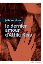 Le dernier amour d'Attila Kiss - Julia Kerninon -
