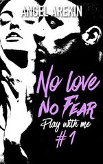 #7 No Love No Fear Tome 1 de Angel Arekin