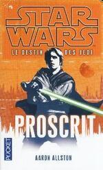Star Wars - Le Destin des Jedi - Tome 1 : Proscrit