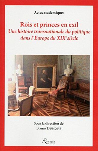 Rois et princes en exil, une histoire transnationale du politique dans l'Europe du 19e siècle