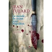 Jean Tulard Le monde du crime sous Napoléon
