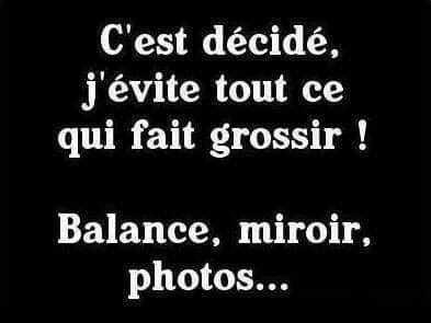 Peut être une image de texte qui dit 'C'est décidé, j'évite tout ce qui fait grossir! Balance, miroir, photos...'
