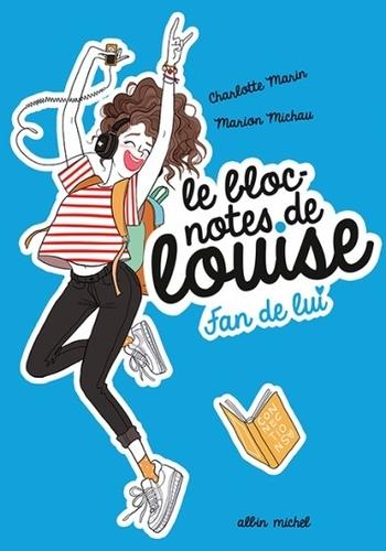 Le bloc-notes de Louise 1- Fan de lui - Charlotte Marin & Marion Michau