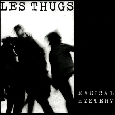 Frenchy But Chic # 115 : les Thugs - Radical Hystery (1986 Ed 2004)