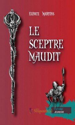 Eunice Martins : Le sceptre maudit T1 - Le sceptre maudit