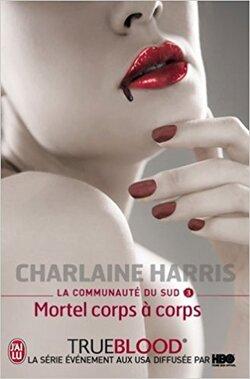 La communauté du Sud, Tome 3 : Mortel corps à corps de Charlaine Harris