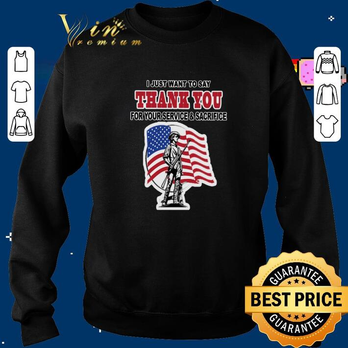 Funny I just want to say thank you for your service & sacrifice shirt
