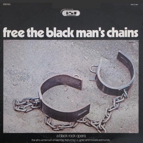 "The Afro-American Ensemble Featuring L.C. Grier , Novella Edmonds & J.R. Grier : "" Free The Black Man's Chains A Black Rock Opéra "" GSF Records S 1007 [ US ]"