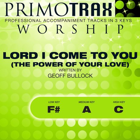 Lord I Come to You - The Power of Your Love (Worship Primotrax) - EP