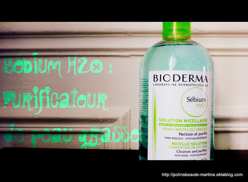 La solution micellaire Bioderma Sébium H2O – purificateur de peau grasse