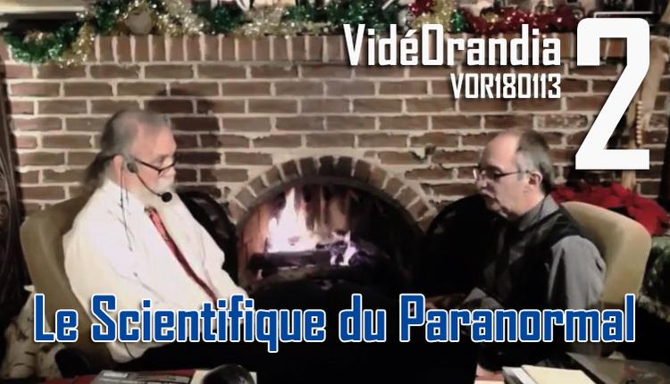 VidéOrandia... 2  Le Scientifique du Paranormal  VOR180113