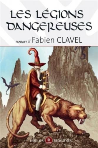 Les légions dangereuses - Fabien Clavel