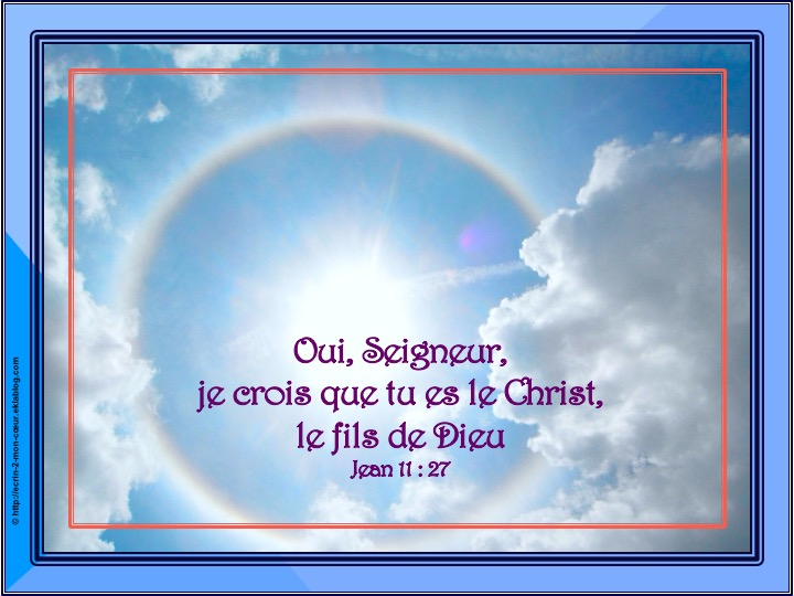 Je crois que tu es le Christ - Jean 11 : 27
