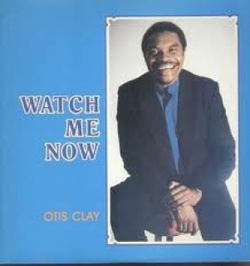 Otis Clay - Watch Me Now - Complete LP