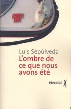 L'ombre de ce que nous avons été - Luis Sepúlveda - Métailié (2010)