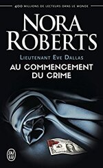 Lieutenant Eve Dallas (Tome 1) - Au commencement du crime de Nora Roberts