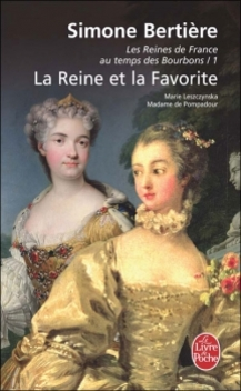 Les Reines de France au Temps des Bourbons, tome 3, La Reine et la Favorite ; Simone Bertière