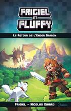Frigiel et Fluffy tome 1 - Le retour de l'Ender Dragon