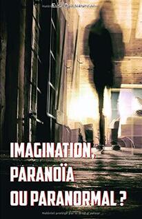 Imagination, paranoïa ou paranormal ? d'Elsa Delamarche