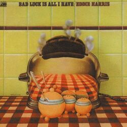 Eddie Harris - Bad Luck Is All I Have - Complete LP