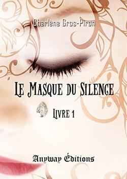 Le Masque du Silence - Livre 1 de Charlène Gros-Piron