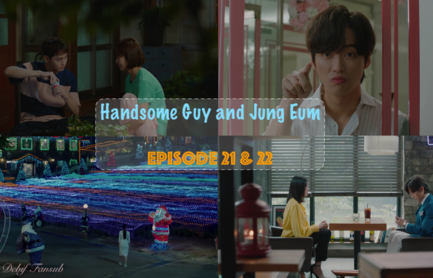 Épisode 21 et 22 Handsome Guy and Jung Eum VOSTFR