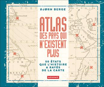 Atlas des pays qui n'existent plus  -  Atlas des pays qui n'existent plus  Bjørn Berge