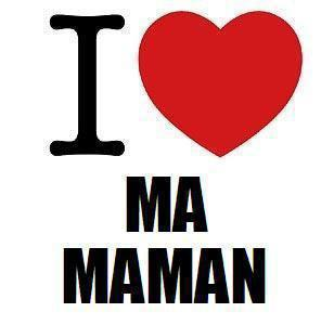 Maman je t'aime !!