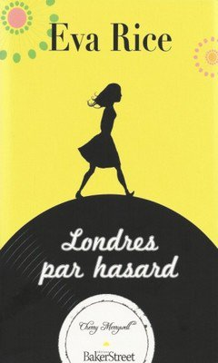 Eva Rice : Londres par hasard