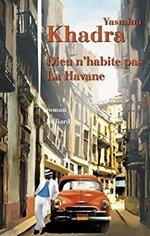 Dieu n'habite pas La Havane - Yasmina Khadra -