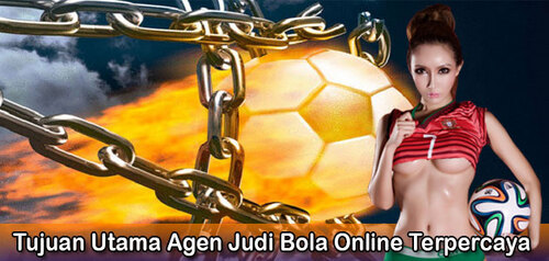 Tujuan Utama Agen Judi Bola Online Terpercaya