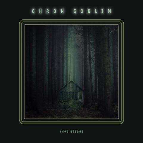 CHRON GOBLIN - Détails et extrait du nouvel album Here Before