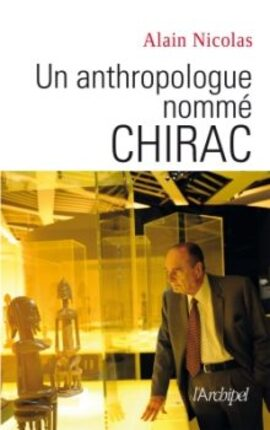 Un anthropologue nommé Chirac - Alain Nicolas
