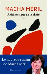 L'arithmétique de la chair - roman de Macha Méril
