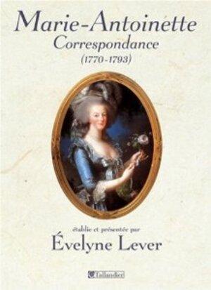 """""""Marie-Antoinette Correspondance"""" de Evelyne Lever"""