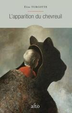 L'apparition du chevreuil, Elise TURCOTTE