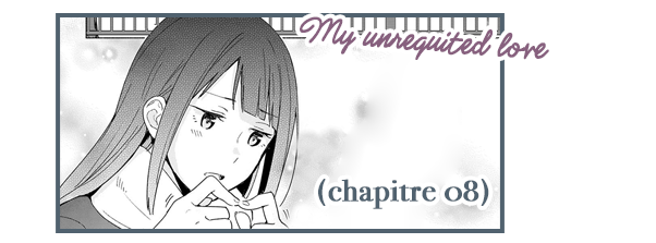 My Unreqquited Love - Chapitre 08