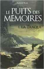 Le puits des mémoires, tome 1 : La traque - Gabriel Katz -