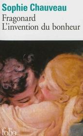 Fragonard, l'Invention du Bonheur ; Sophie Chauveau