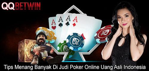 Tips Menang Banyak Di Judi Poker Online Uang Asli Indonesia