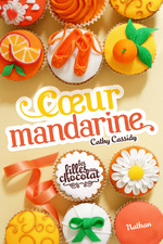 Les filles au chocolat, tome 3 : Coeur mandarine de Cathy Cassidy