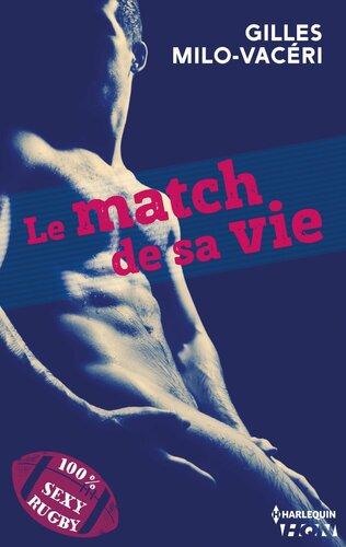 Le match de sa vie de Gilles Milo-Vacéri - 100% Sexy Rugby
