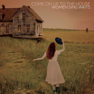 Covers :Come On Up To The House - Women Sing Waits - Artistes variées [2019]