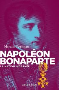 Napoléon Bonaparte - La nation incarnée - Natalie Petiteau
