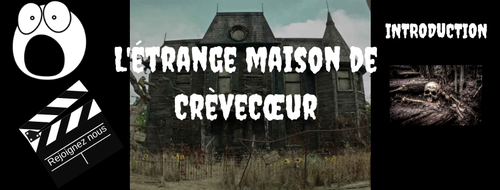 L'étrange maison de CrèveCœur [ Introduction ]