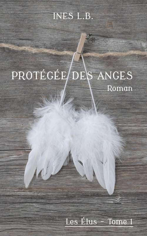 """""""Protégée des Anges"""" T.1 d'Inès L.b"""