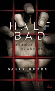 Half bad, tome 1 de Sally Green