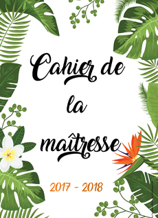 Cahier de la maîtresse / maître 2017 - 2018