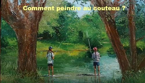Dessin et peinture - vidéo 2752 : Comment peindre au couteau ou à la spatule, La rivière aux pêcheurs ? - huile ou acrylique.