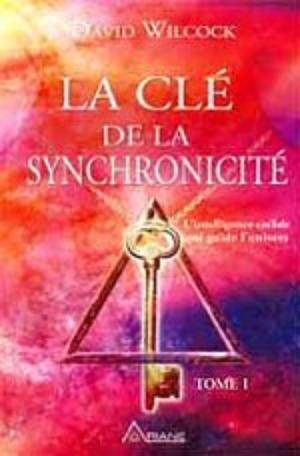 LA CLÉ DE LA SYNCHRONICITÉ - TOMES I ET II